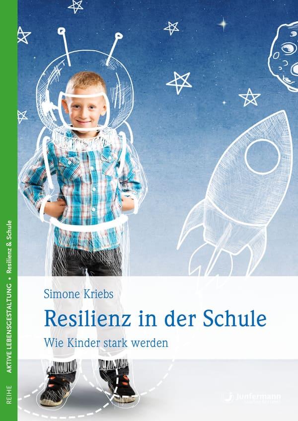 Simone Kriebs: Resilienz in der Schule - Wie Kinder stark werden