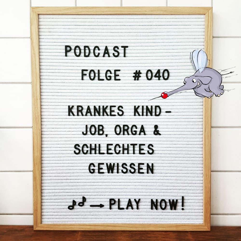 Mückenelefant-Podcast #040: Kind krank: Job, Orga und das schlechte Gewissen