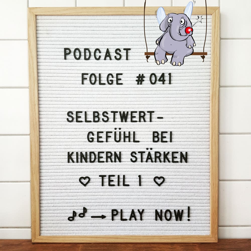 Mückenelefant-Podcast #041: Selbstwertgefühl bei Kindern stärken – Teil 1/3: Selbstwertgefühl der Eltern (inkl. Meditation)