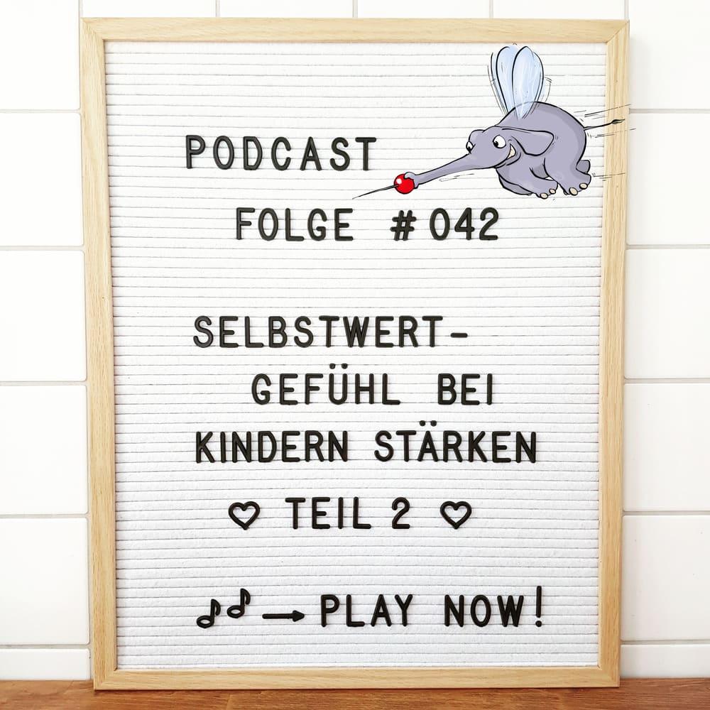 Mückenelefant-Podcast #042: Selbstwertgefühl bei Kindern stärken – Teil 2/3: Verhalten und Sprache der Eltern