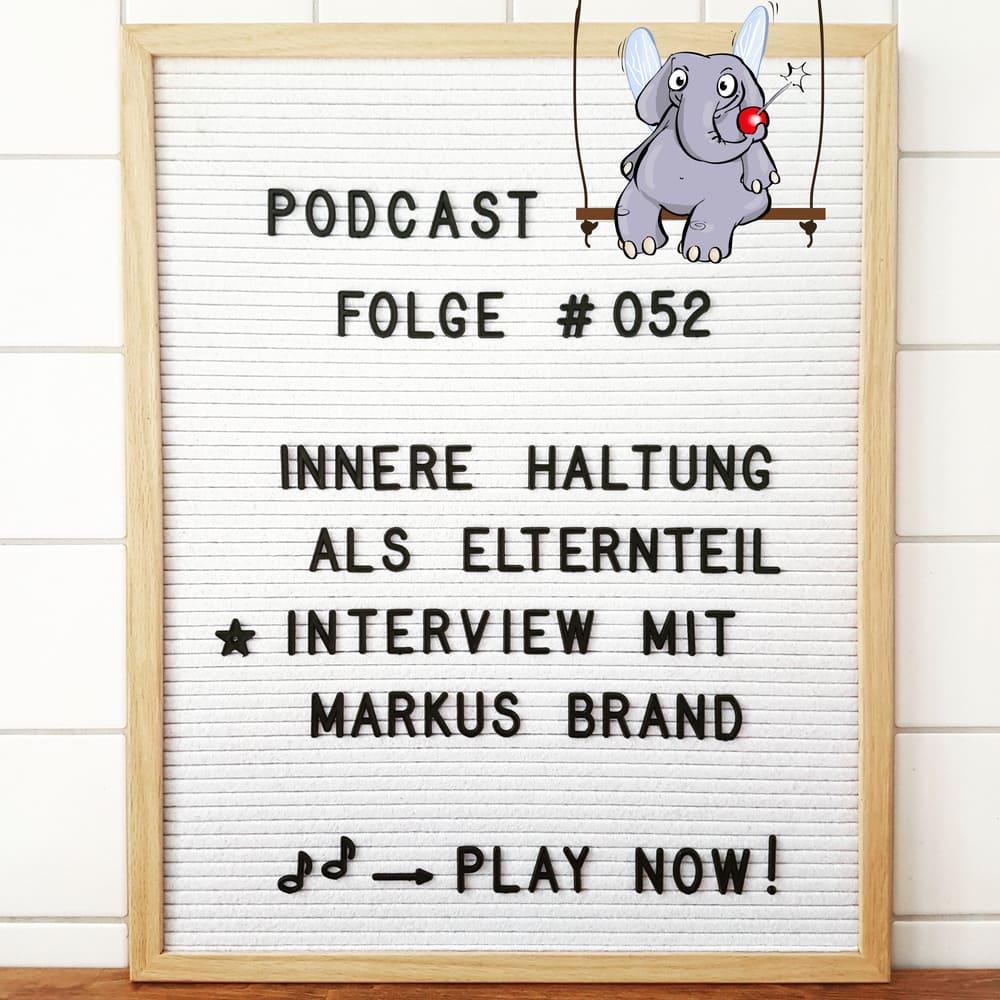 Mückenelefant-Podcast #052: Innere Haltung als Elternteil (Interview mit Markus Brand)