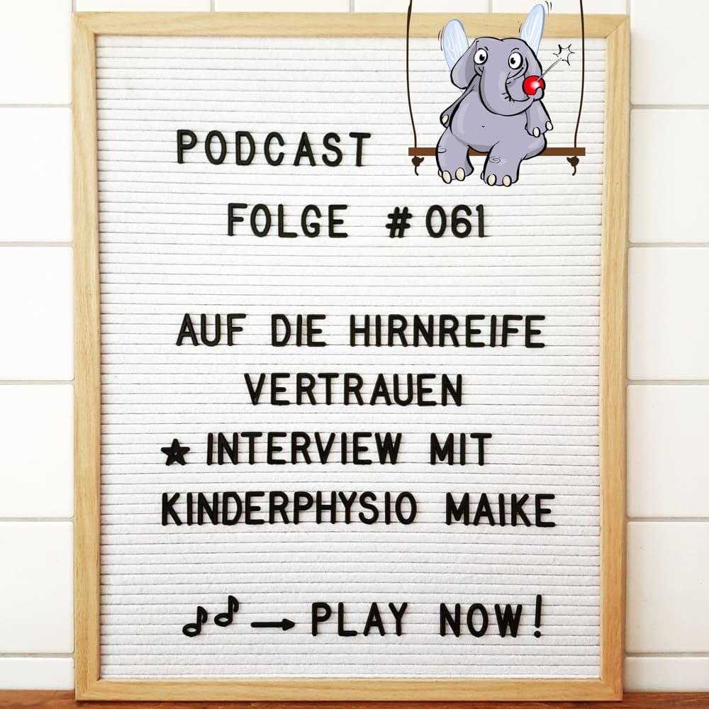 Mückenelefant-Podcast #061: Auf die Hirnreife deines Kindes vertrauen (Interview mit Kinderphysiotherapie Maike)