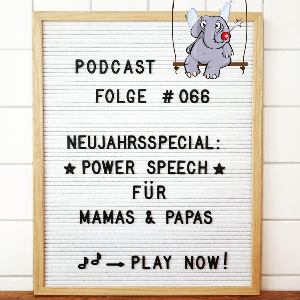 Mückenelefant-Podcast #066: Neujahrsspecial: Power Speech für Mamas & Papas