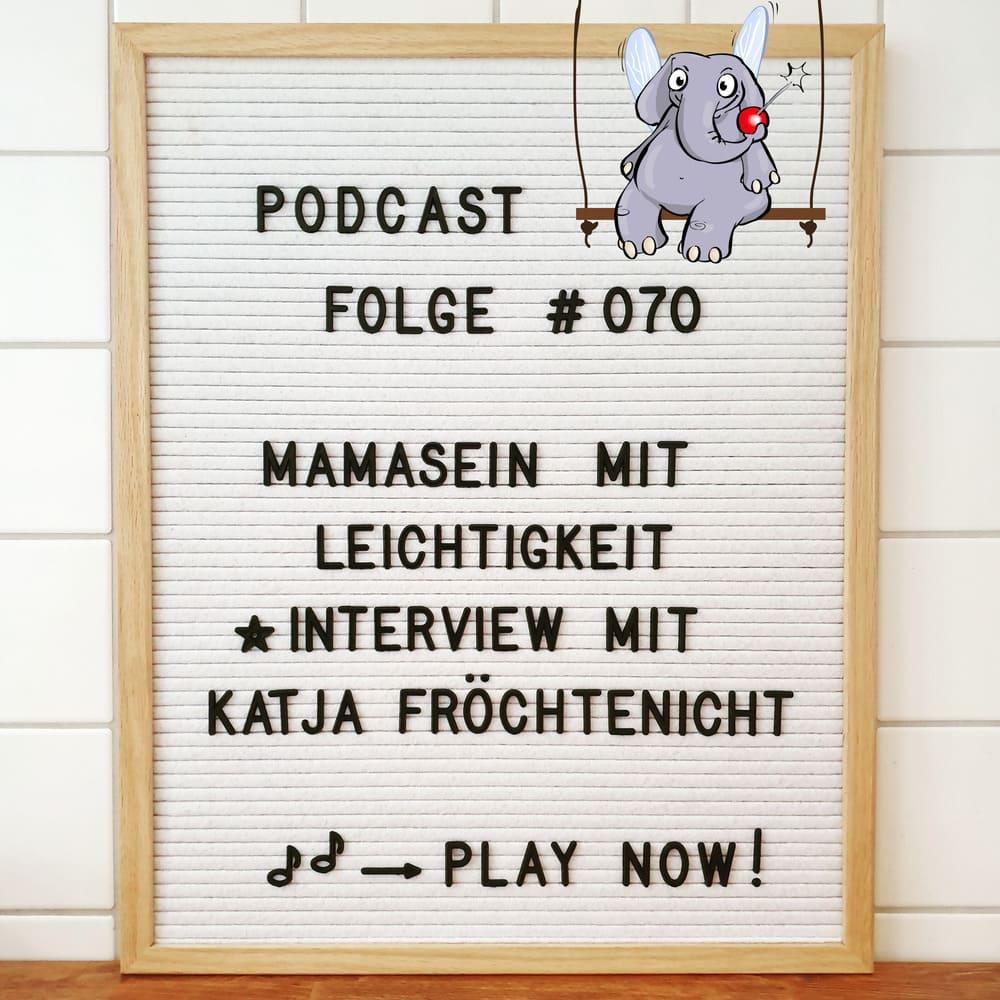 Mückenelefant-Podcast #070: Kein Drama, Mama! Mamasein mit Leichtigkeit (Interview mit Katja Fröchtenicht)