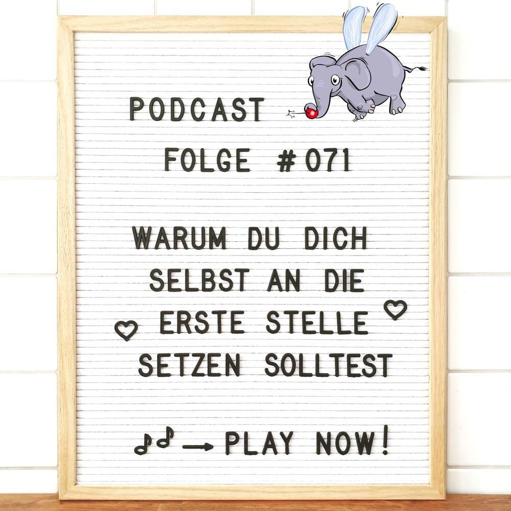 Mückenelefant-Podcast #071: Warum du dich selbst an die erste Stelle setzen solltest