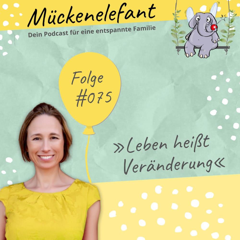 Mückenelefant-Podcast #075: Leben heißt Veränderung