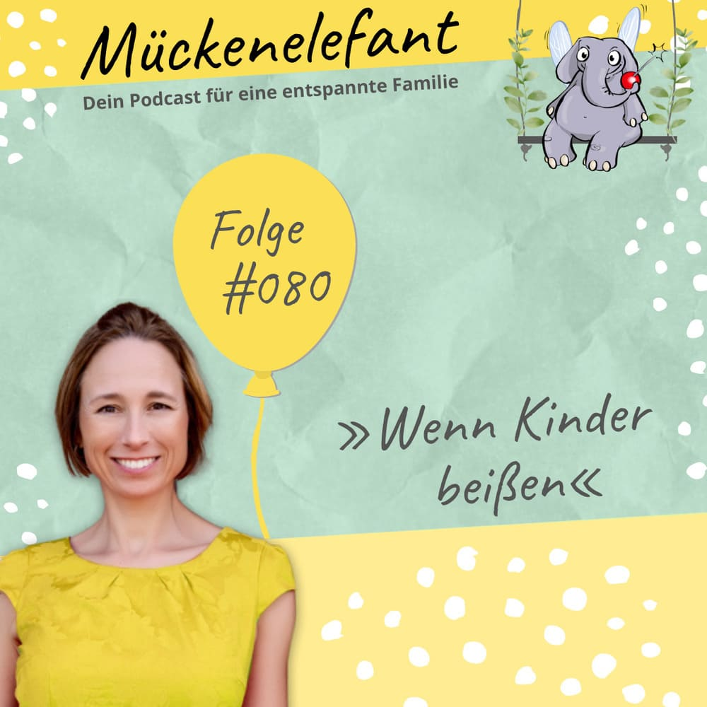 Mückenelefant-Podcast #080: Wenn Kinder beißen