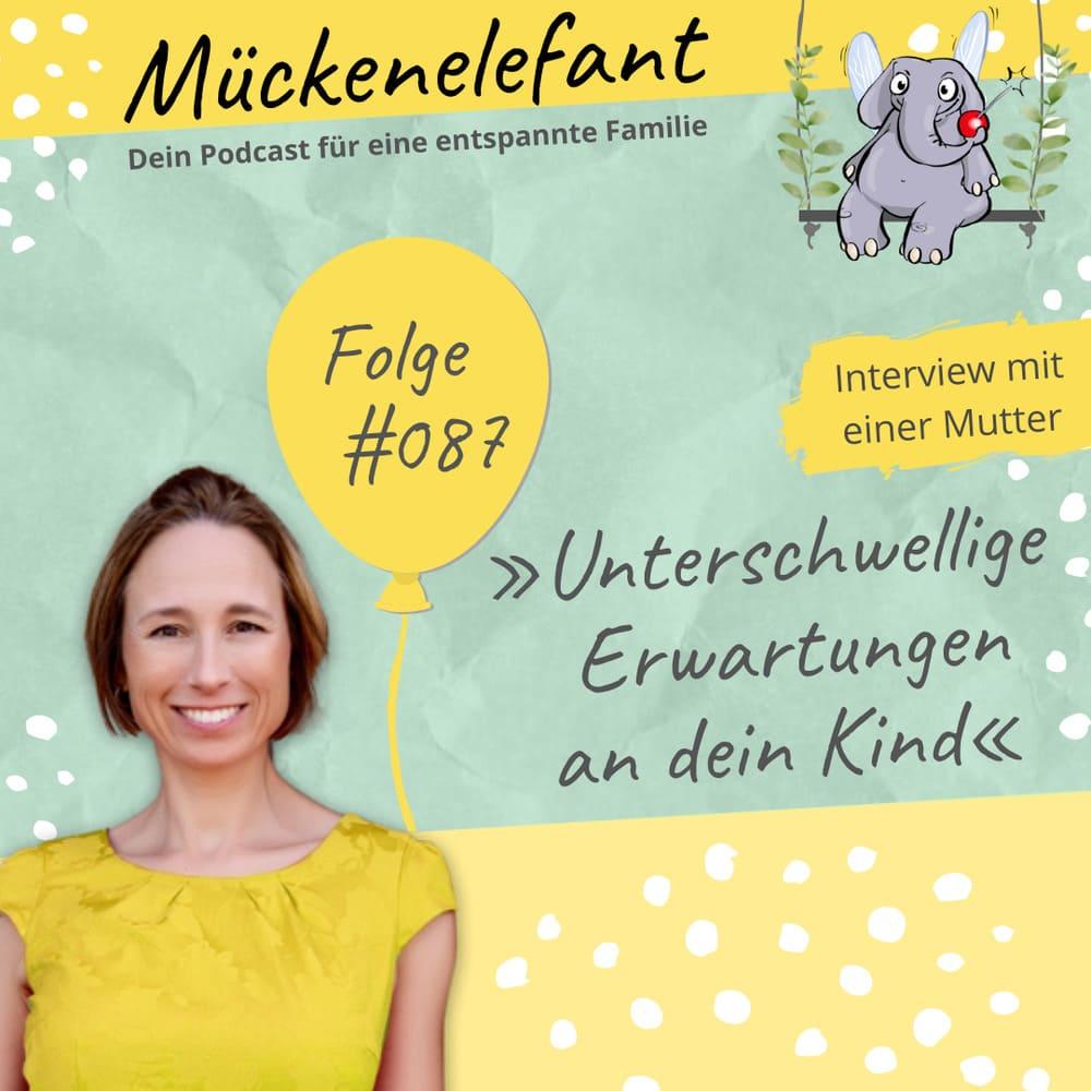 Mückenelefant-Podcast #087: Unterschwellige Erwartungen an dein Kind (Interview mit einer Mutter)