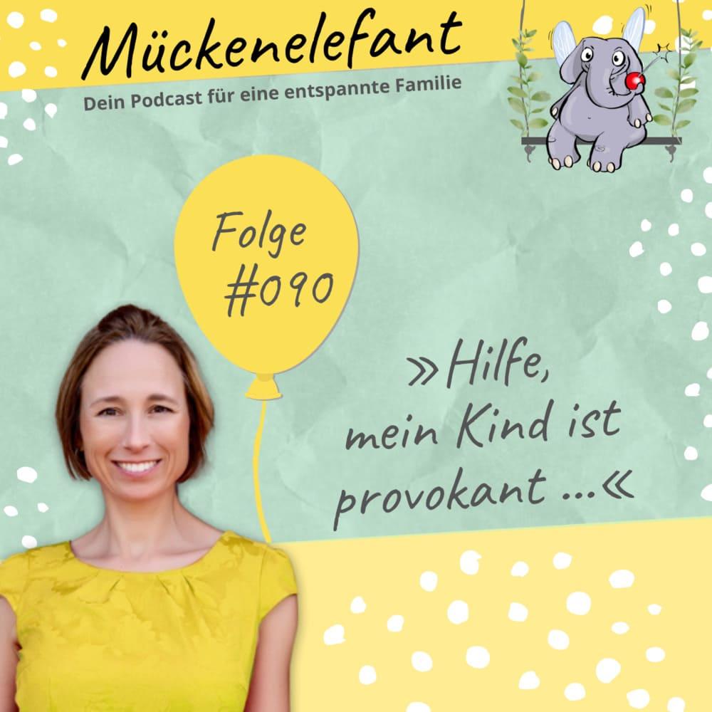 Mückenelefant-Podcast #090: Hilfe, mein Kind ist provokant