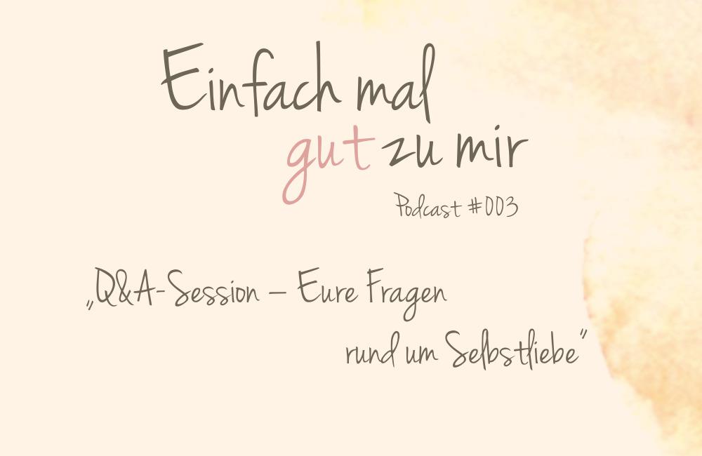 """Q&A-Session – Eure Fragen im Themenmonat """"Selbstliebe"""" – """"Einfach mal gut zu mir""""-Podcast #003"""