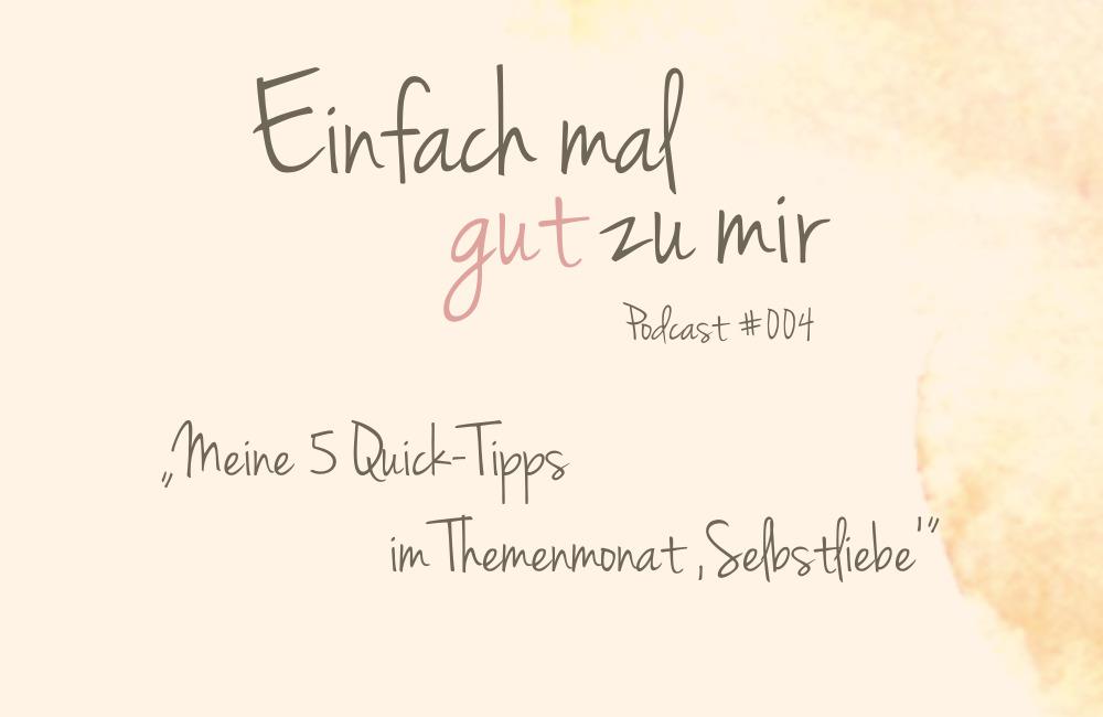 """Meine 5 Quick-Tipps im Themenmonat """"Selbstliebe"""" – """"Einfach mal gut zu mir""""-Podcast #004"""