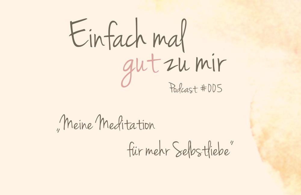 """Meine Meditation für mehr Selbstliebe – """"Einfach mal gut zu mir""""-Podcast #005"""