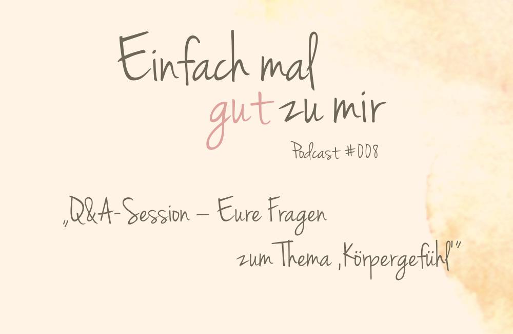 "Q&A-Session – Eure Fragen im Themenmonat ""Körpergefühl"" – ""Einfach mal gut zu mir""-Podcast #008"