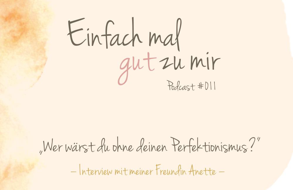 """Wer wärst du ohne deinen Perfektionismus? (Interview mit meiner Freundin Anette) – """"Einfach mal gut zu mir""""-Podcast #011"""