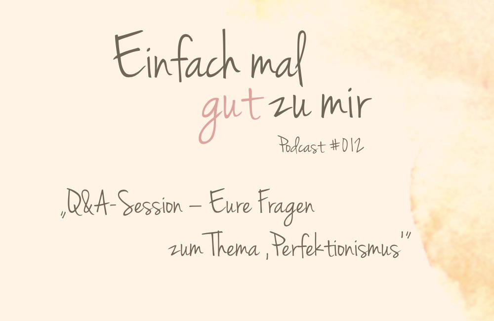 "Q&A-Session – Eure Fragen im Themenmonat ""Perfektionismus"" – ""Einfach mal gut zu mir""-Podcast #012"