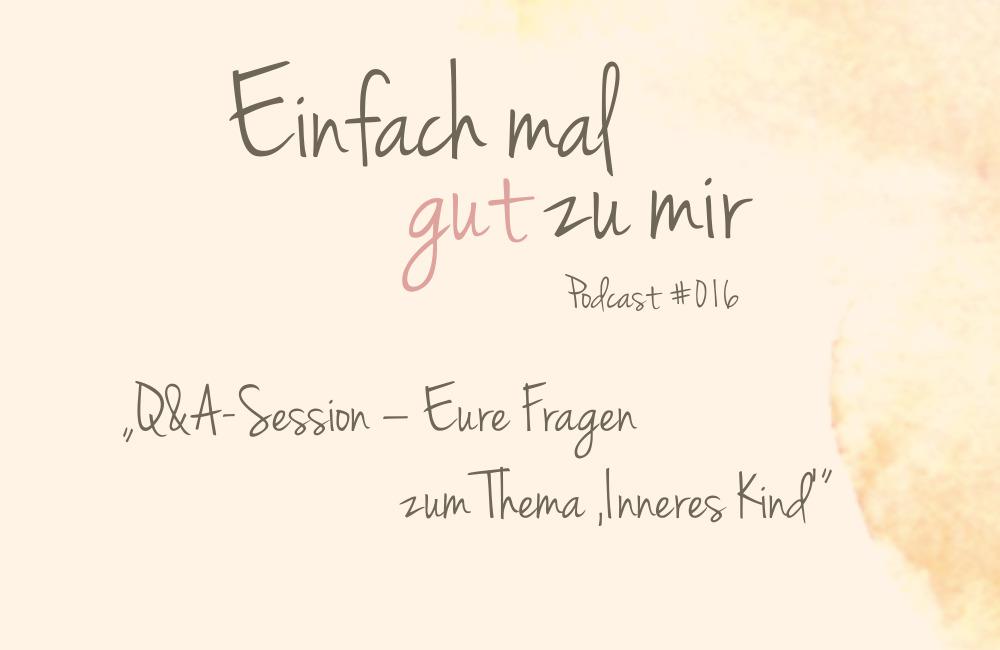 """Q&A-Session – Eure Fragen im Themenmonat """"Inneres Kind"""" – """"Einfach mal gut zu mir""""-Podcast #016"""