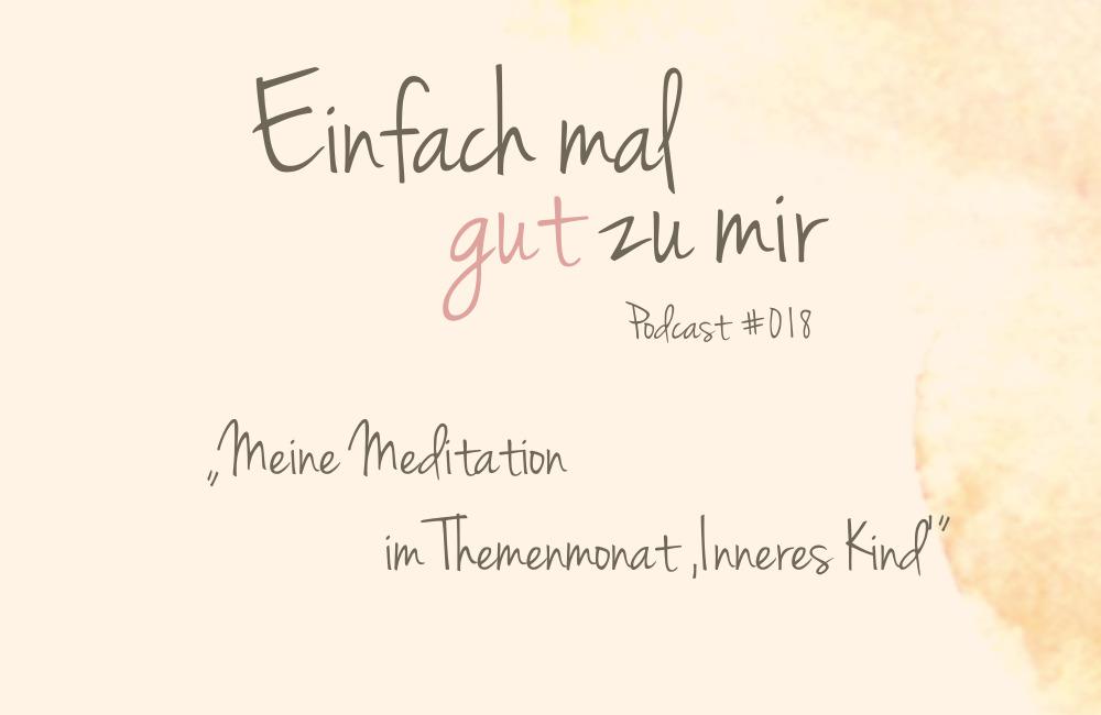 """Meine Meditation im Themenmonat """"Inneres Kind"""" – """"Einfach mal gut zu mir""""-Podcast #018"""