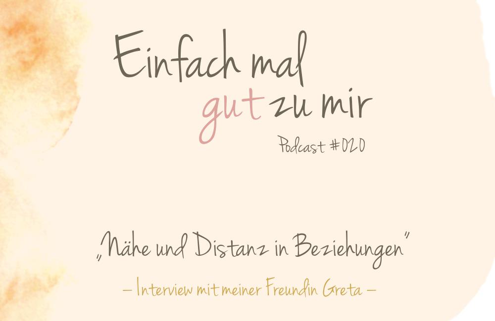 """Nähe und Distanz in Beziehungen (Interview mit meiner Freundin Greta) – """"Einfach mal gut zu mir""""-Podcast #020"""