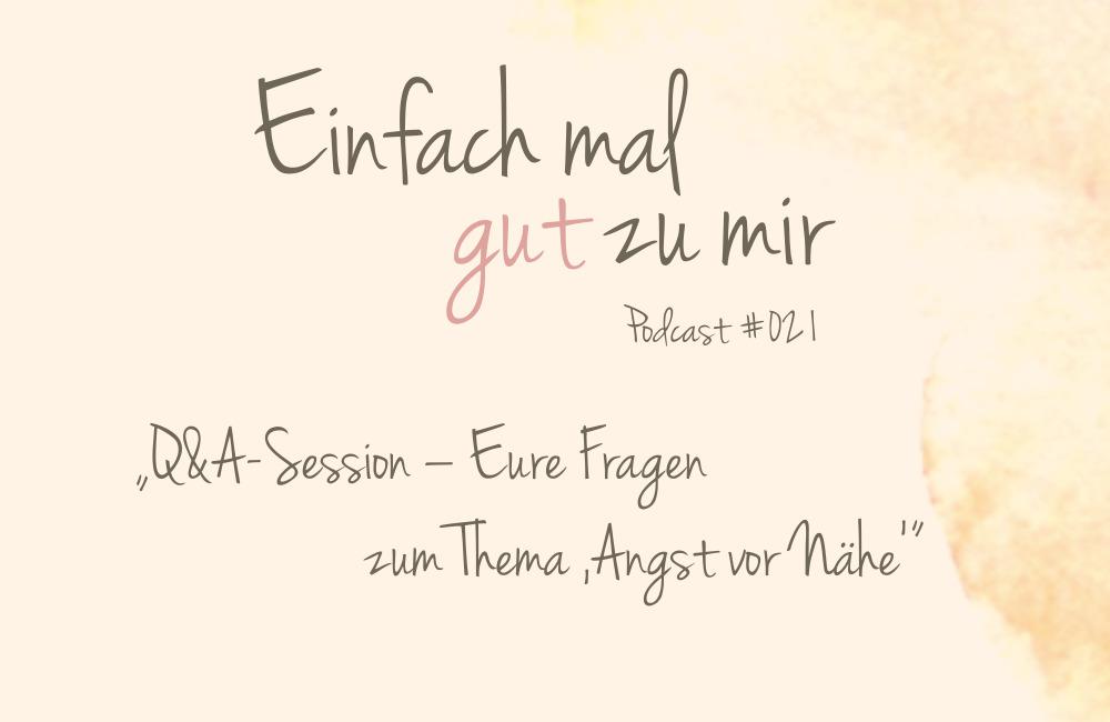 """Q&A-Session – Eure Fragen im Themenmonat """"Angst vor Nähe"""" – """"Einfach mal gut zu mir""""-Podcast #021"""