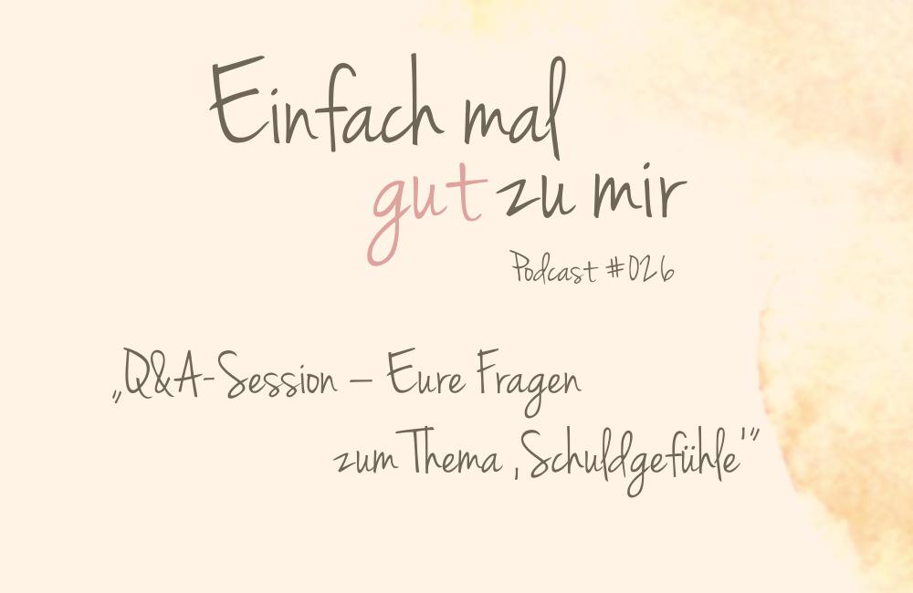 """Q&A-Session – Eure Fragen im Themenmonat """"Schuldgefühle"""" – """"Einfach mal gut zu mir""""-Podcast #026"""