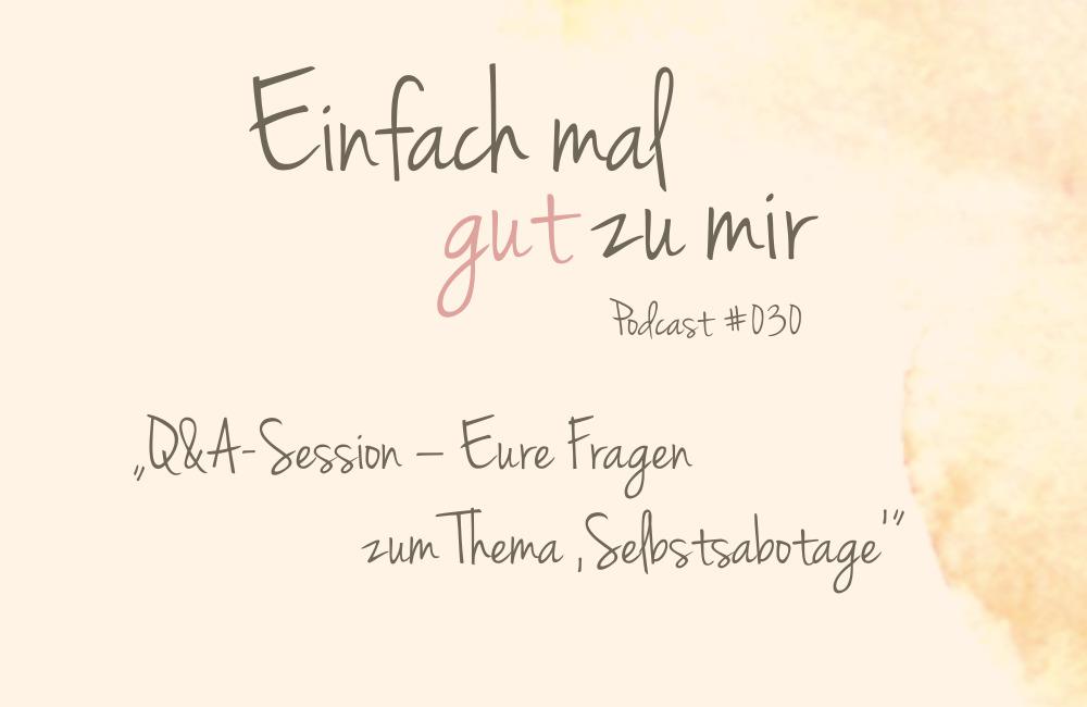 """Q&A-Session – Eure Fragen im Themenmonat """"Selbstsabotage"""" – """"Einfach mal gut zu mir""""-Podcast #030"""
