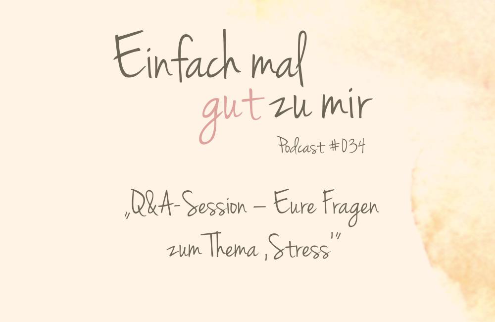 """Q&A-Session – Eure Fragen im Themenmonat """"Stress"""" und """"Stressbewältigung"""" – """"Einfach mal gut zu mir""""-Podcast #034"""