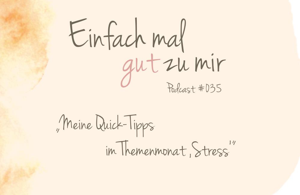 """Meine Quick-Tipps im Themenmonat """"Stress"""" und """"Stressbewältigung"""" – """"Einfach mal gut zu mir""""-Podcast #035"""