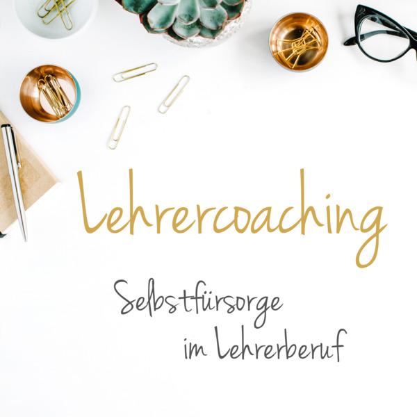Lehrercoaching: Selbstfürsorge im Lehrerberuf