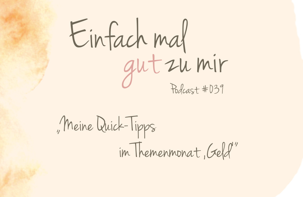 """Meine Quick-Tipps im Themenmonat """"Geld"""" – """"Einfach mal gut zu mir""""-Podcast #039"""