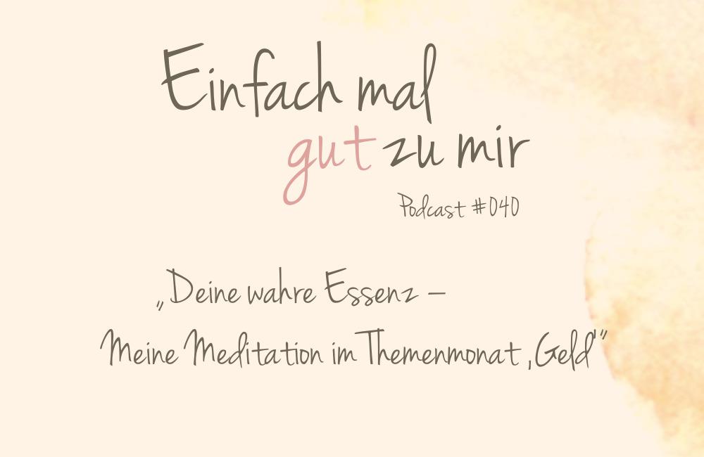 """Deine wahre Essenz – Meine Meditation im Themenmonat """"Geld"""" – """"Einfach mal gut zu mir""""-Podcast #040"""