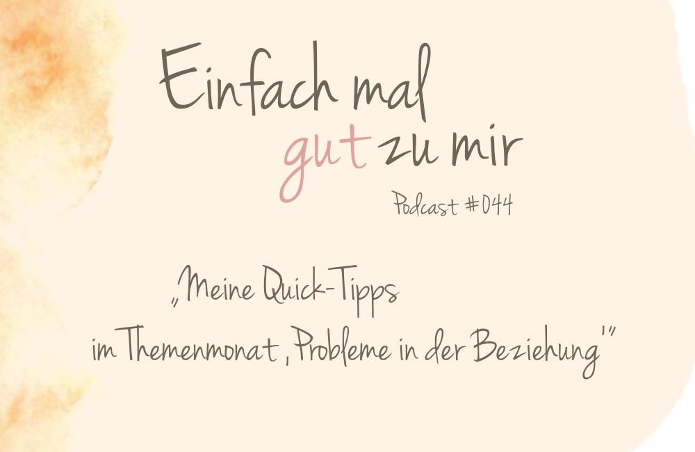 """Meine Beziehungstipps im Themenmonat """"Beziehungsprobleme"""" – """"Einfach mal gut zu mir""""-Podcast #044"""