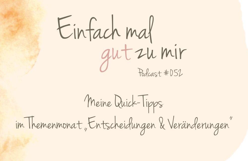 """Meine Quick-Tipps im Themenmonat """"Entscheidungen & Veränderungen"""" – """"Einfach mal gut zu mir""""-Podcast #052"""