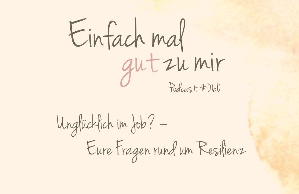 """Unglücklich im Job? Eure Fragen zum Thema """"Resilienz"""" – """"Einfach mal gut zu mir""""-Podcast #060"""