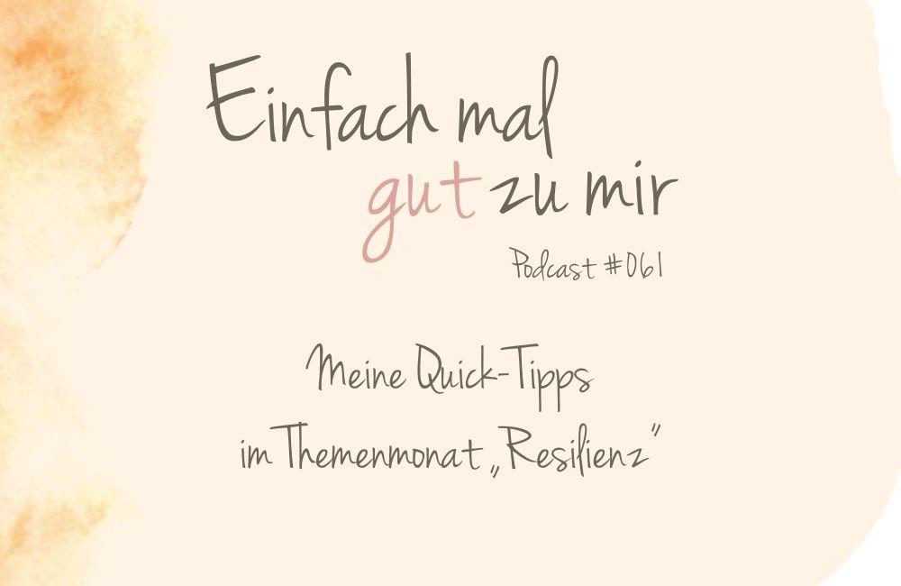 """Meine Quick-Tipps im Themenmonat """"Resilienz stärken"""" – """"Einfach mal gut zu mir""""-Podcast #061"""