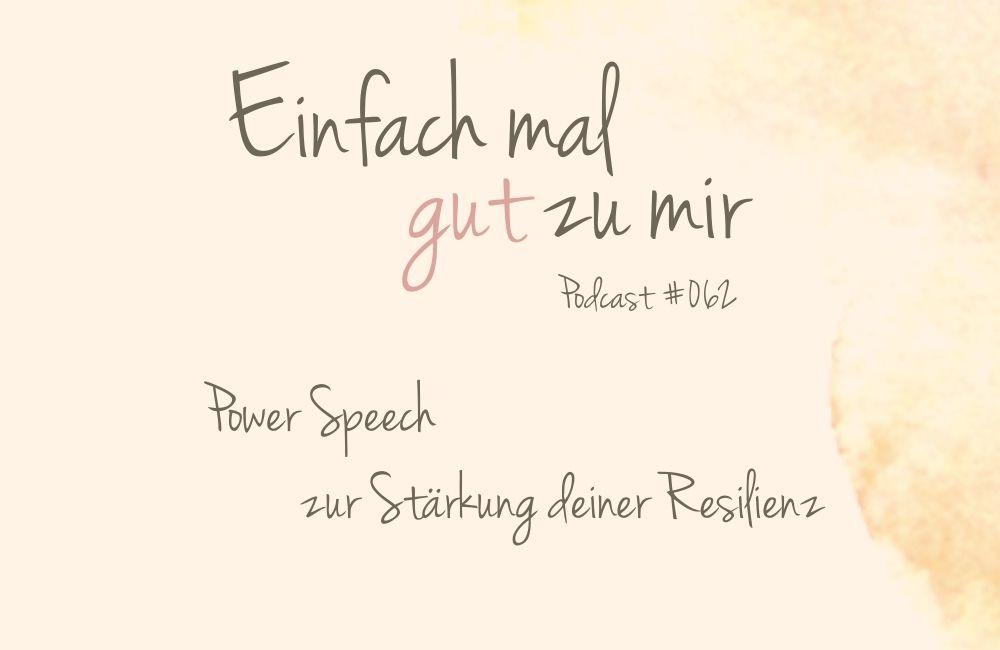 """Power Speech Resilienz – """"Einfach mal gut zu mir""""-Podcast #062"""